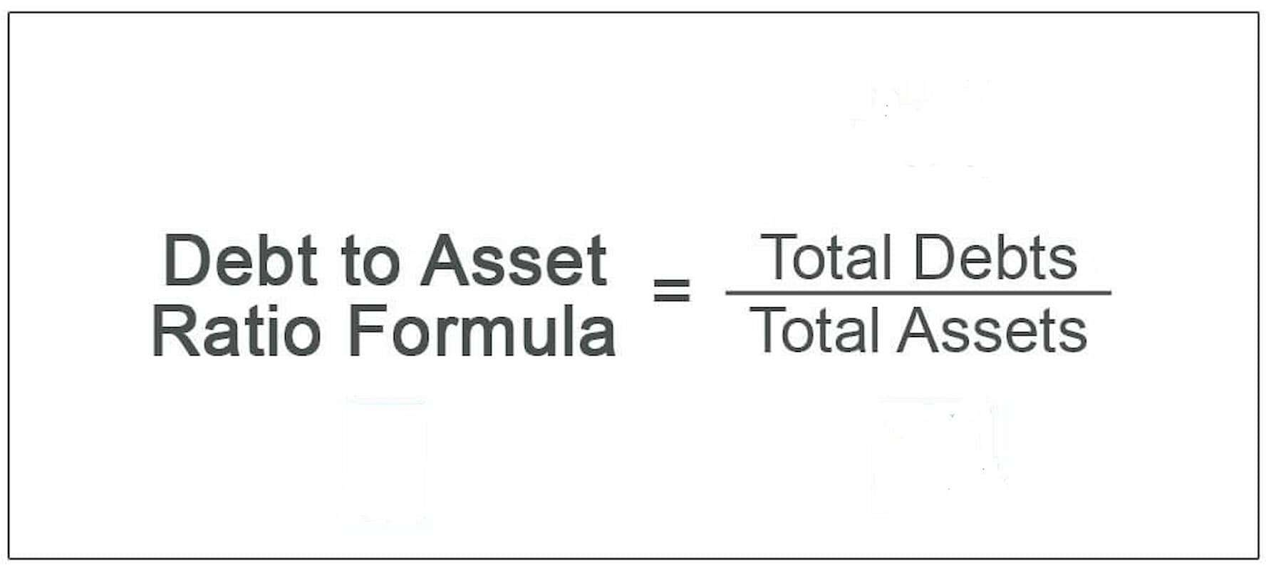 Debt to Asset Ratio: Explanation and Calculation